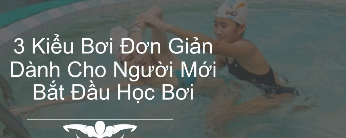 3-kieu-boi-don-gian-danh-cho-nguoi-moi-bat-dau-hoc-boi