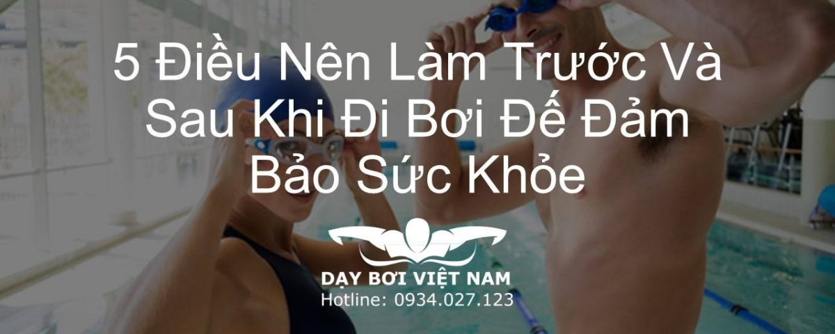 5-dieu-nen-lam-truoc-va-sau-khi-di-boi-de-dam-bao-suc-khoe