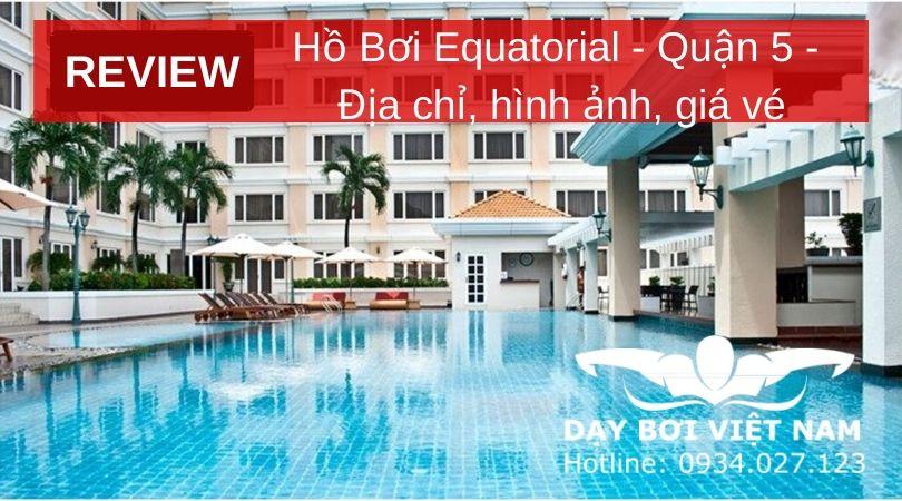 review-ho-boi-equatorial-quan-5-dia-chi-hinh-anh-gia-ve