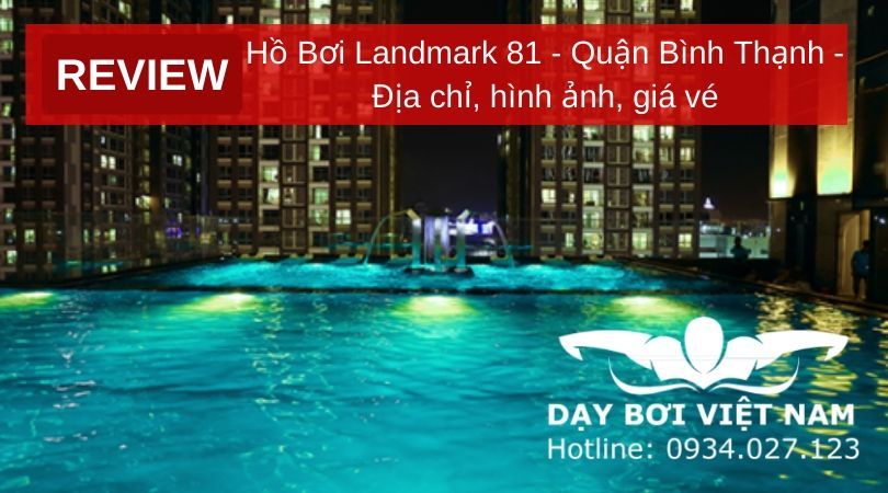 review-ho-boi-landmark-81-quan-binh-thanh-dia-chi-hinh-anh-gia-ve